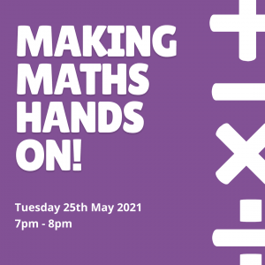 25th May 2021 Making Maths Hands on