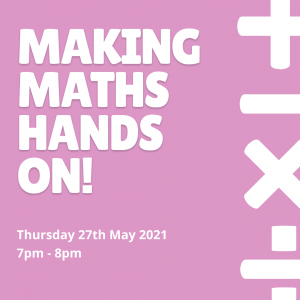 Making Maths Hands On 27th May 2021